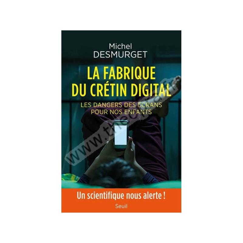 Livre : La Fabrique du crétin digital de Michel DESMURGET La-fabrique-du-cretin-digital-des-dangers-des-ecrans-pour-nos-enfants